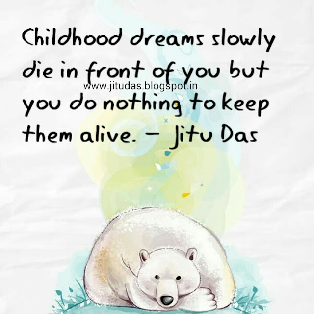 Childhood dreams quotes by Jitu Das quotes 2017