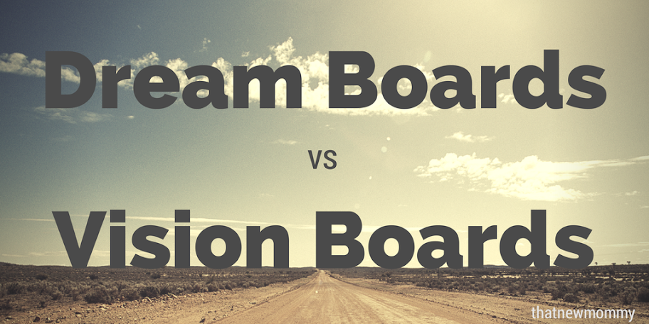 Dream Boards vs Vision Boards - ThatNewMommy