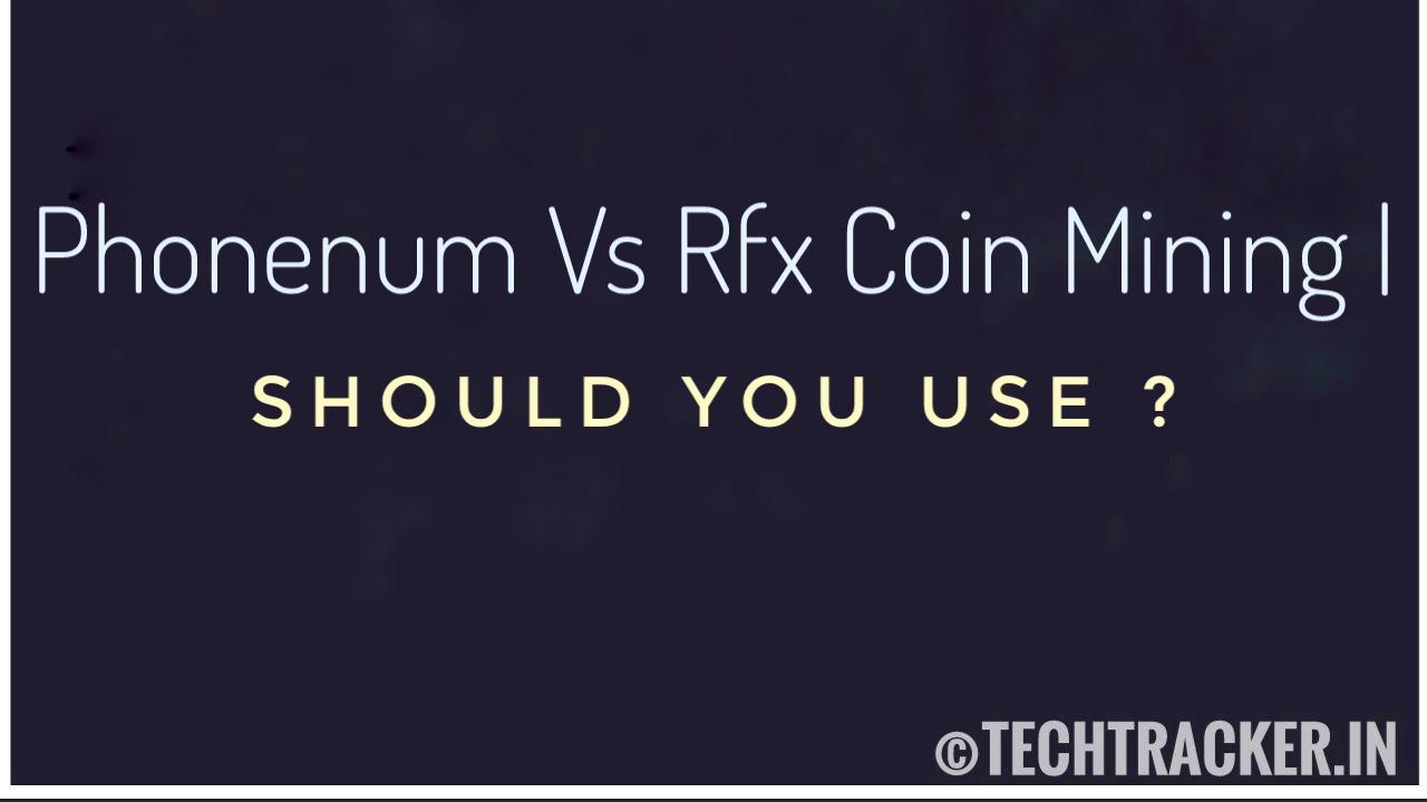 Phoneum Vs RFX Cloud Mining ? - Should You Use ?