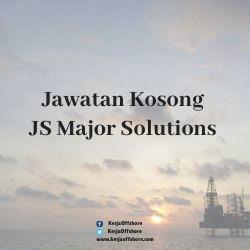 Jawatan Kosong Offshore Oil & Gas JS Major Solutions Sdn Bhd