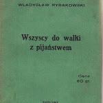 """Władysław Rybakowski """"Wszyscy do walki z pijaństwem"""", nakładem autora, Warszawa 1931.jpg"""