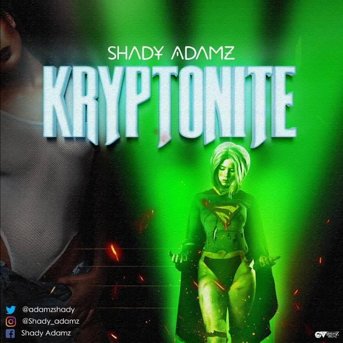 Shady Adamz – Kryptonite