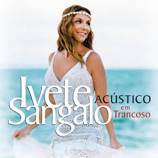 Acústico em Trancoso (Ao Vivo em Trancoso) – Ivete Sangalo