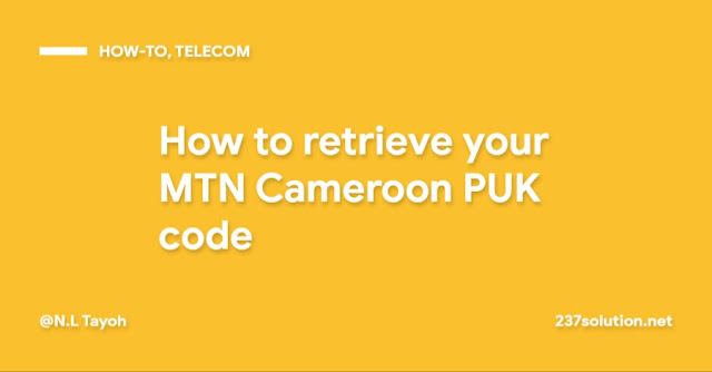 How to retrieve your MTN Cameroon PUK code