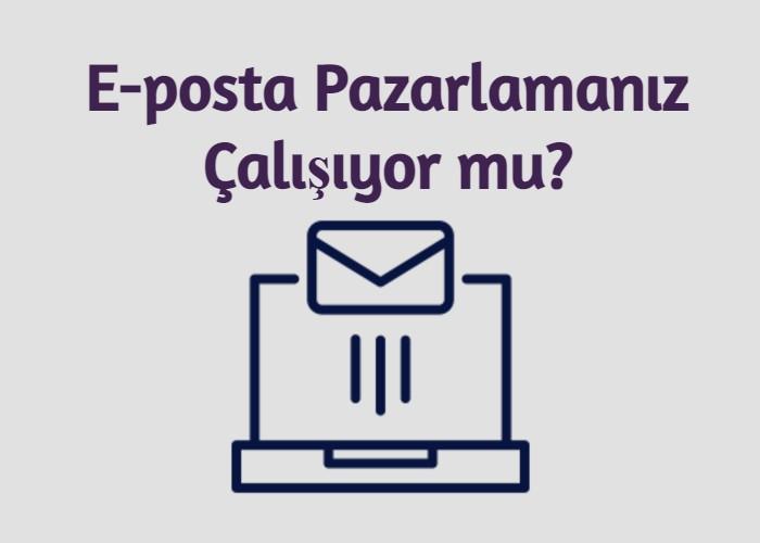 E-posta Pazarlamanız Çalışıyor mu?