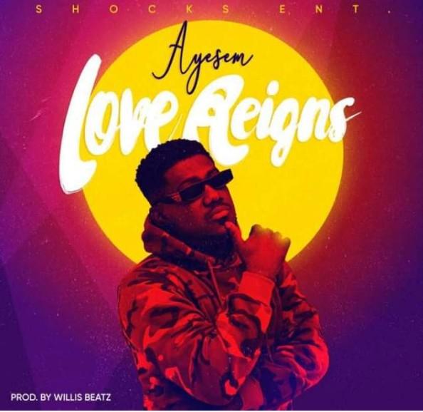 Ayesem - love Reigns -(Prod. By Willis Beatz)