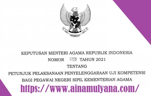 KMA Nomor 653 Tahun 2021 Tentang Juklak Penyelenggaraan Uji Kompetensi Bagi PNS Kemenag