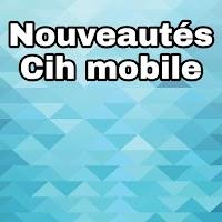 Nouveautés sur application Cih mobile de CIH BANK et possibilité d'ouvrir un compte d'épargne gratuitement