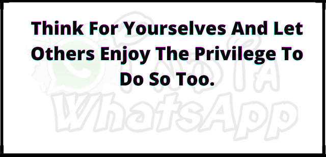 Think For Yourselves And Let Others Enjoy The Privilege To Do So Too.