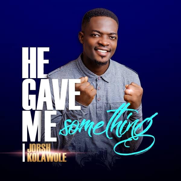[Music]He Gave Me Something -Jorsh Kolawole