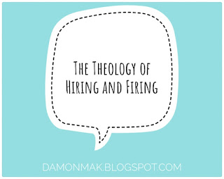 the theology of hiring and firing hire and fire well