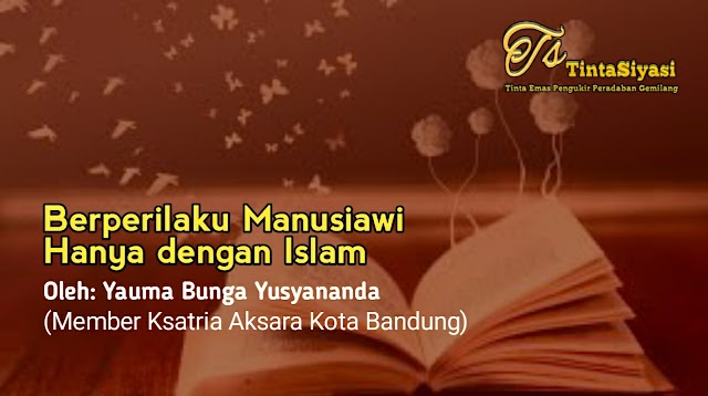 Berperilaku Manusiawi Hanya dengan Islam
