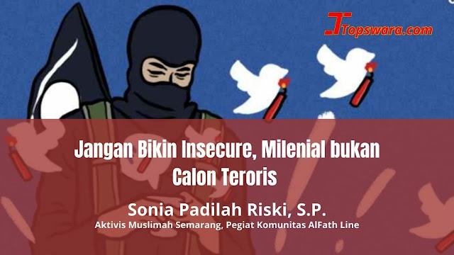 Jangan Bikin Insecure, Milenial bukan Calon Teroris