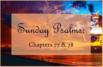 Sunday Psalms Chap. 77 and 78