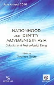 [Gupta: Nationhood and Identity Movements in Asia, 2012]