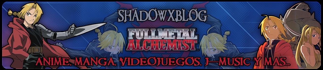 ShadowXBlog: Anime, Manga, Juegos y mas...