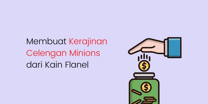 Membuat Kerajinan Celengan Minions dari Kain Flanel