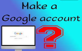 How To Make a Google Account?