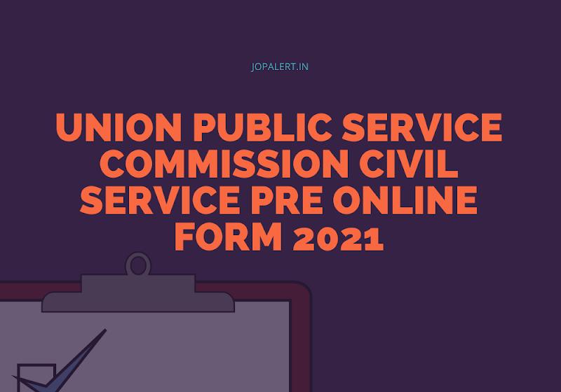 UPSC(Union Public Service Commission Civil Service) Pre Online Form 2021