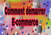 Comment profiter d'Internet et démarrer votre commerce électronique ou E-commerce en 2021