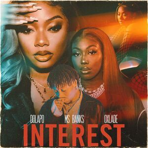Dolapo ft. Ms Banks & Oxlade – Interest