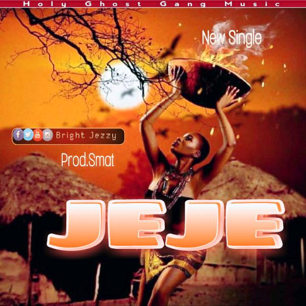[Music] Bright Jezzy - JEJE