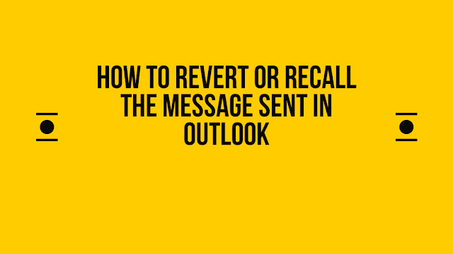 How to revert or recall the message sent in Outlook