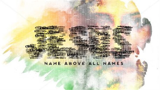 JESUS - The name above all names