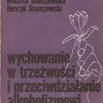 """Helena Starczewska, Henryk Starczewski """"Wychowanie w trzeźwości i przeciwdziałanie alkoholizmowi"""", Społeczny Komitet Przeciwalkoholowy, Warszawa 1986.jpg"""