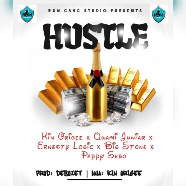 Hustle-Kin Origee X Quami Juniar X Ernesty Logic X Big Stone X Pappy Sebo-(Prod. By Kin Origee).