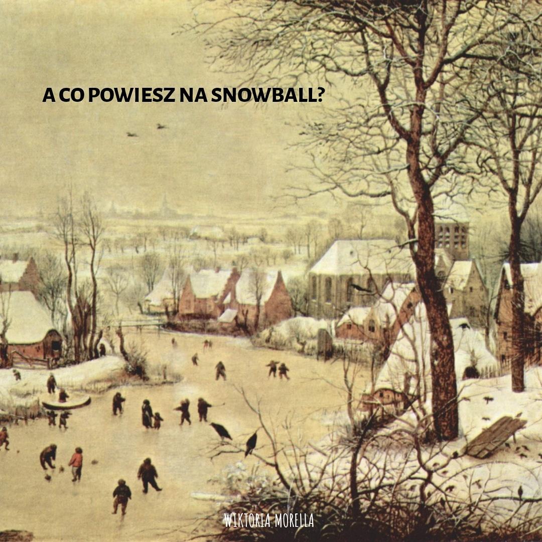 A co powiesz na snowball?