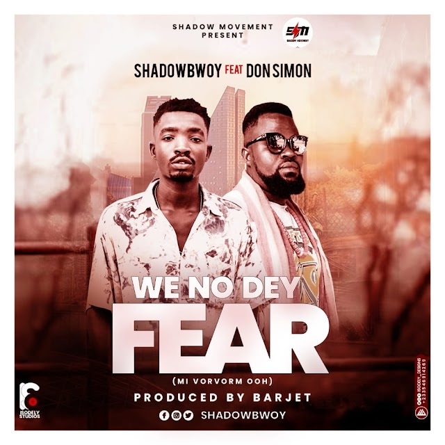 ShadowBwoy Is Set To Release A New Banger Labelled - (We No Dey Fear).