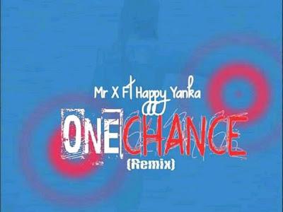 Music : Mr X ft. Happy Yanka - One Chance || Download Mp3