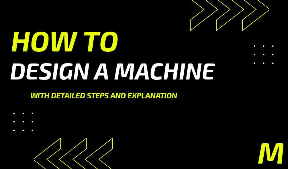 How to design a machine ? Detailed steps | The Mechanical post