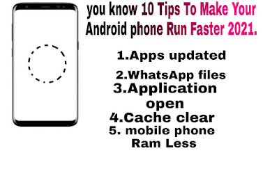 you know 10 Tips To Make Your Android phone Run Faster 2021.