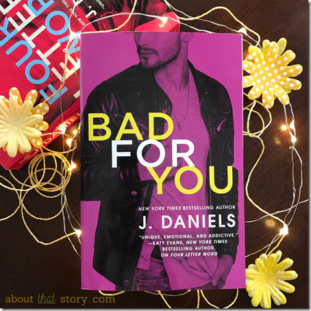 Paperback Release: Bad for You by J. Daniels | About That Story