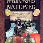 """Jan Rogala """"Wielka księga nalewek"""", Wydawnictwo Olesiejuk, Ożarów Mazowiecki 2011.jpg"""