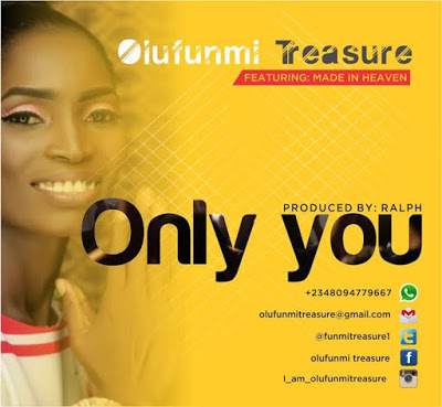 """[MUSIC]: Olufunmi Treasure - """"ONLY YOU"""" (ft. Made In Heaven)"""