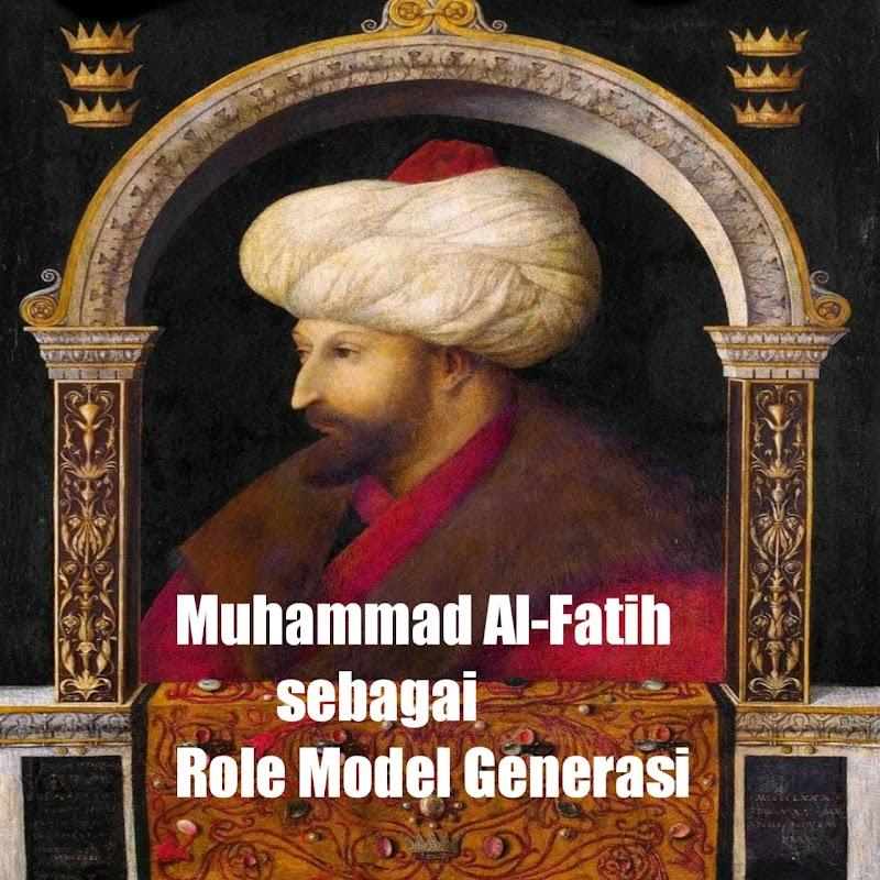 Muhammad Al-Fatih sebagai Role Model Generasi