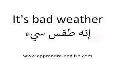 It's bad weather إنه طقس سيء