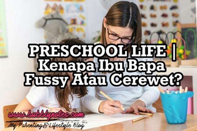 PRESCHOOL LIFE_KENAPA IBU BAPA FUSSY ATAU CEREWET