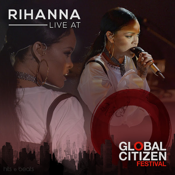 Live at Global Citizen Festival 2016 – Rihanna