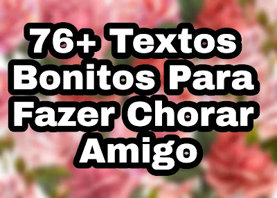 Textos Bonitos Para Fazer Chorar Amigo
