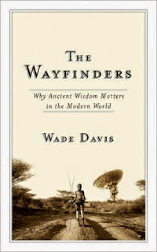 The Wayfinders Why Ancient Wisdom Matters In The Modern World