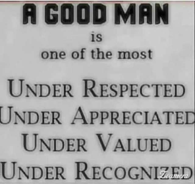 blogger image 2096464970 a good man is one of the most under respected under appreciated