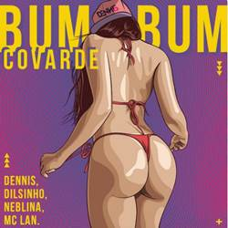 Dennis DJ, Neblina, Dilsinho e MC Lan - Bumbum Covarde