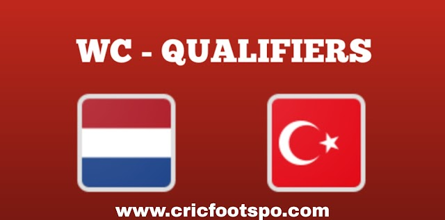 World Cup Qualifiers: Netherlands Vs Turkey Live Stream Online  Free Match Preview and Lineup