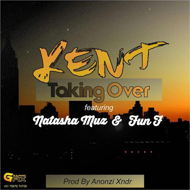 Kent drops Taking Over featuring Natasha Muz & Fun F ahead of debut album release