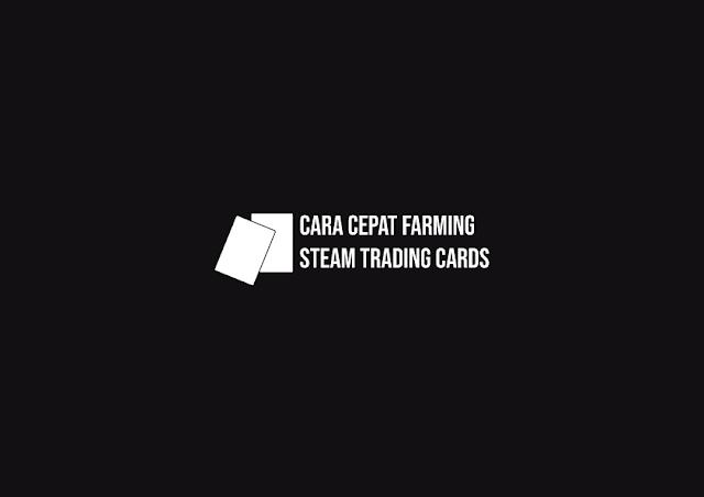 Cara Cepat Farming Steam Trading Cards