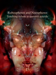 Robospheres and Noospheres -Teaching robots to commit suicide Cover